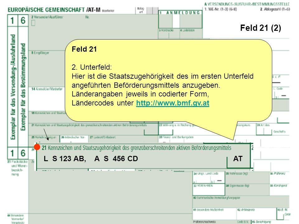 Feld 21 (2) Feld 21 2. Unterfeld: Hier ist die Staatszugehörigkeit des im ersten Unterfeld angeführten Beförderungsmittels anzugeben. Länderangaben je
