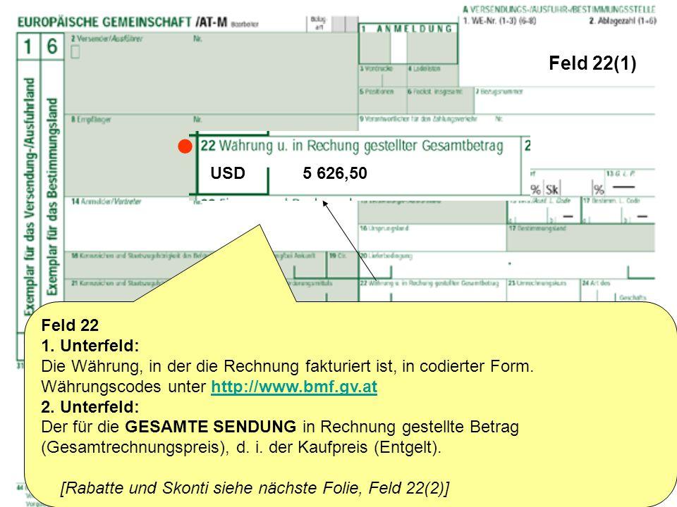 Feld 22(1) Feld 22 1. Unterfeld: Die Währung, in der die Rechnung fakturiert ist, in codierter Form. Währungscodes unter http://www.bmf.gv.athttp://ww