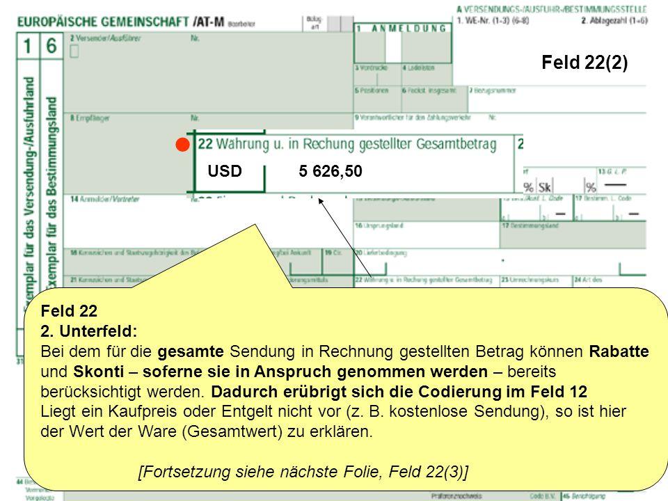 Feld 22(2) Feld 22 2. Unterfeld: Bei dem für die gesamte Sendung in Rechnung gestellten Betrag können Rabatte und Skonti – soferne sie in Anspruch gen