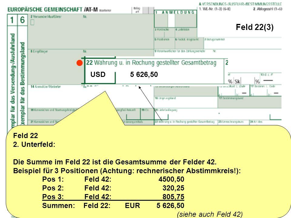 Feld 22(3) Feld 22 2. Unterfeld: Die Summe im Feld 22 ist die Gesamtsumme der Felder 42. Beispiel für 3 Positionen (Achtung: rechnerischer Abstimmkrei