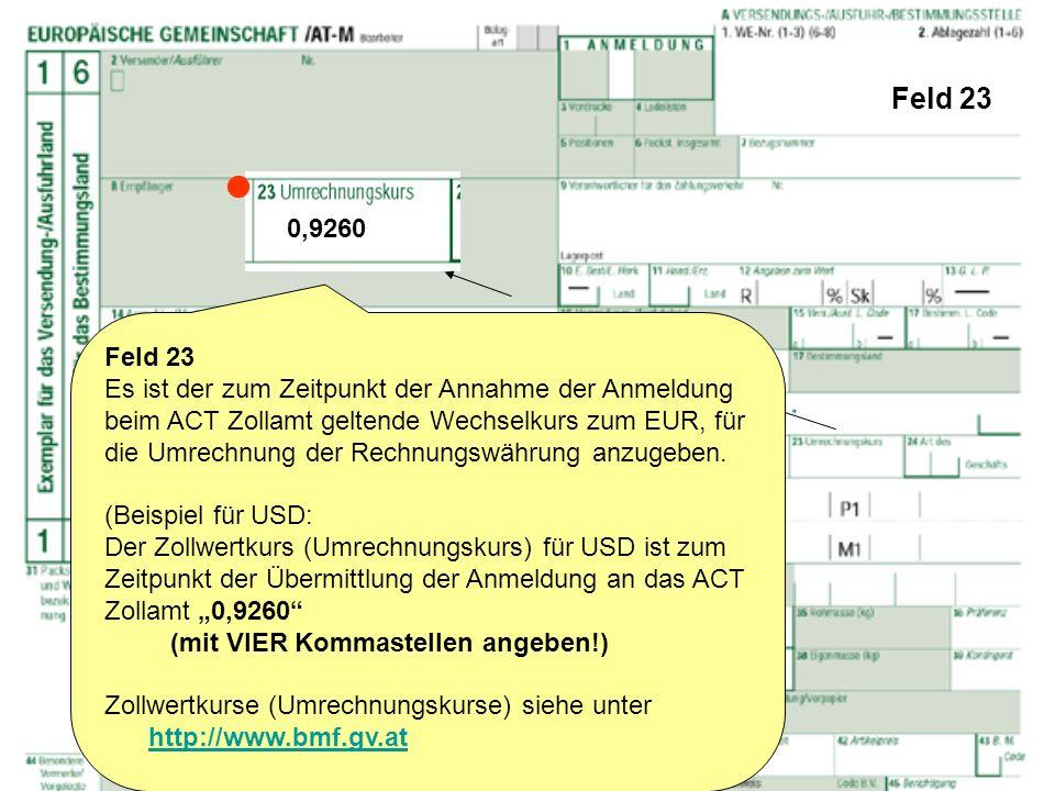 Feld 23 Feld 23 Es ist der zum Zeitpunkt der Annahme der Anmeldung beim ACT Zollamt geltende Wechselkurs zum EUR, für die Umrechnung der Rechnungswähr