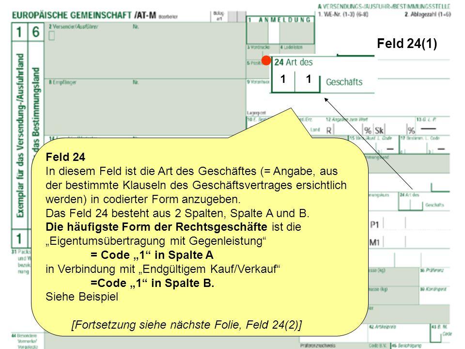 Feld 24(1) Feld 24 In diesem Feld ist die Art des Geschäftes (= Angabe, aus der bestimmte Klauseln des Geschäftsvertrages ersichtlich werden) in codie