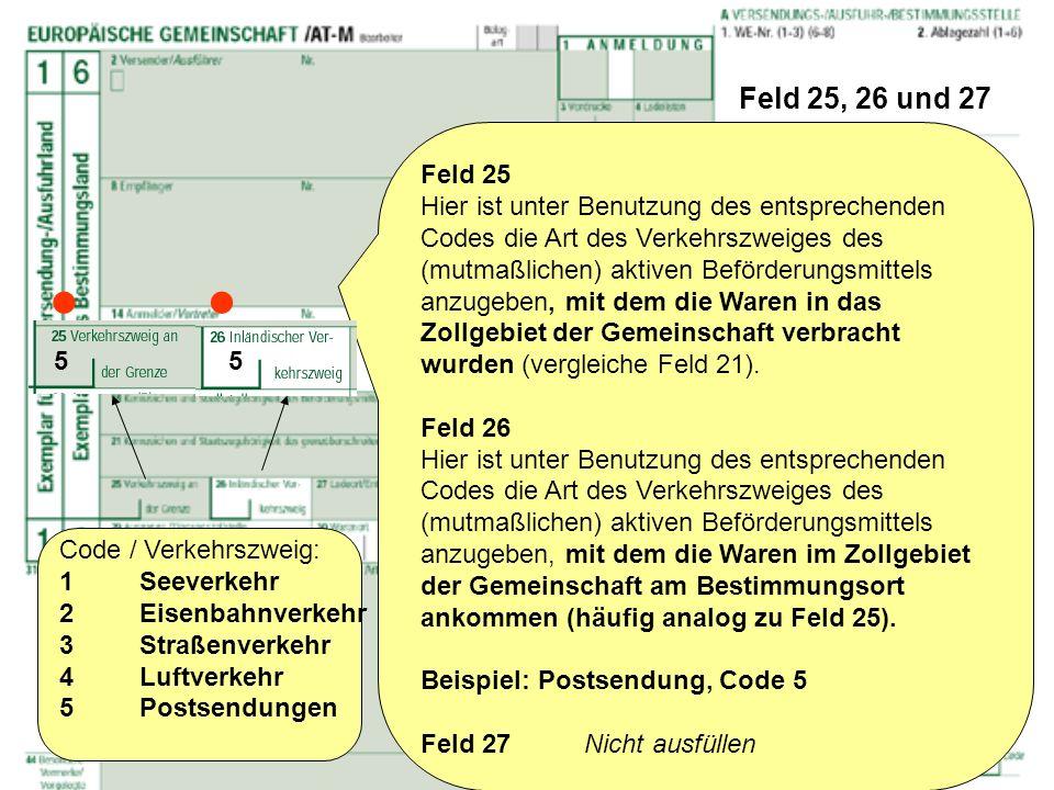 Feld 25, 26 und 27 Feld 25 Hier ist unter Benutzung des entsprechenden Codes die Art des Verkehrszweiges des (mutmaßlichen) aktiven Beförderungsmittel