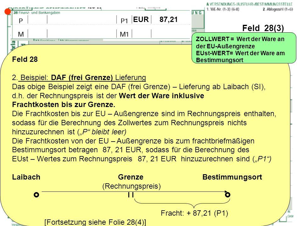 Feld 28(3) Feld 28 2. Beispiel: DAF (frei Grenze) Lieferung Das obige Beispiel zeigt eine DAF (frei Grenze) – Lieferung ab Laibach (SI), d.h. der Rech