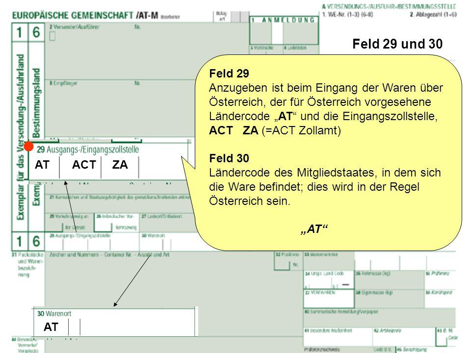 Feld 29 und 30 Feld 29 Anzugeben ist beim Eingang der Waren über Österreich, der für Österreich vorgesehene Ländercode AT und die Eingangszollstelle,