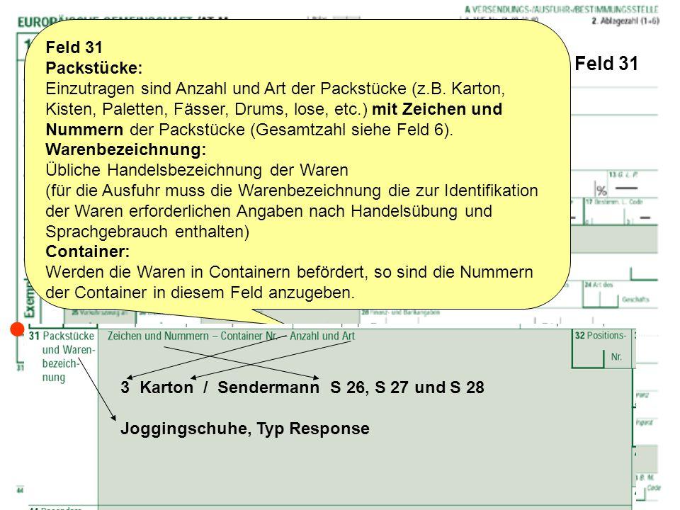 Feld 31 Feld 31 Packstücke: Einzutragen sind Anzahl und Art der Packstücke (z.B. Karton, Kisten, Paletten, Fässer, Drums, lose, etc.) mit Zeichen und