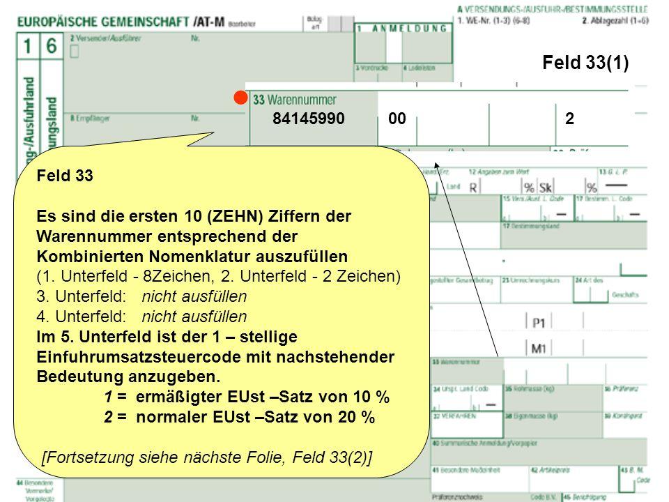 Feld 33(1) Feld 33 Es sind die ersten 10 (ZEHN) Ziffern der Warennummer entsprechend der Kombinierten Nomenklatur auszufüllen (1. Unterfeld - 8Zeichen
