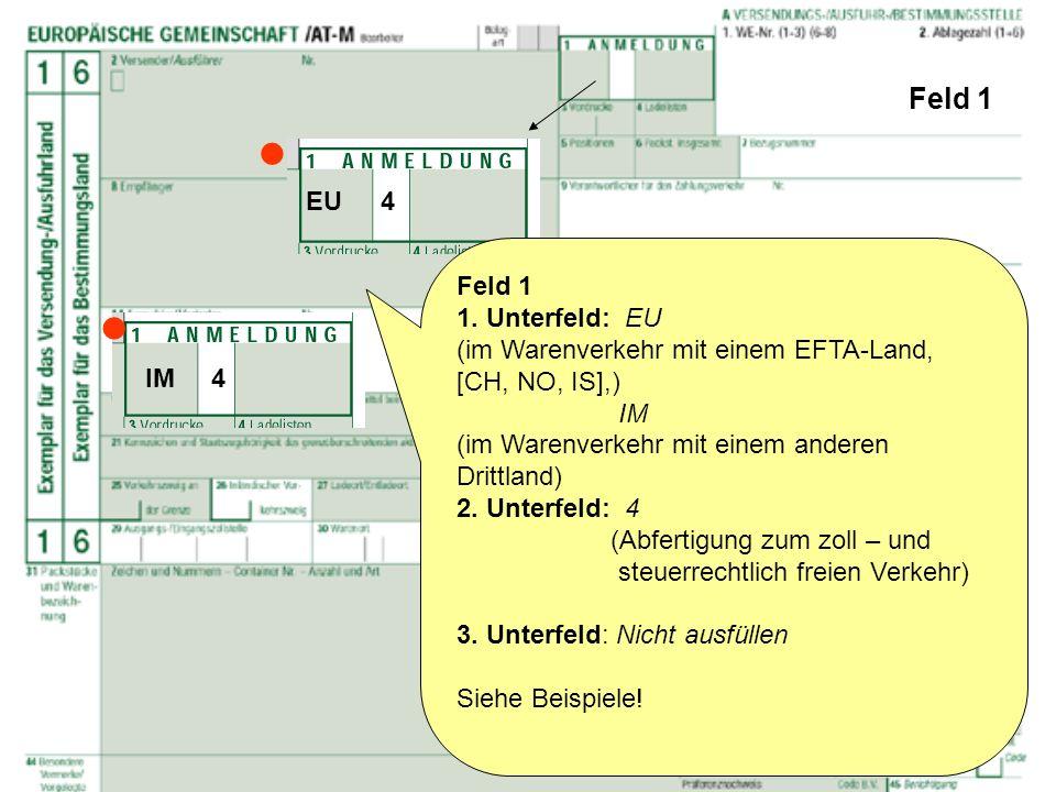 Feld 1 Feld 1 1. Unterfeld: EU (im Warenverkehr mit einem EFTA-Land, [CH, NO, IS],) IM (im Warenverkehr mit einem anderen Drittland) 2. Unterfeld: 4 (