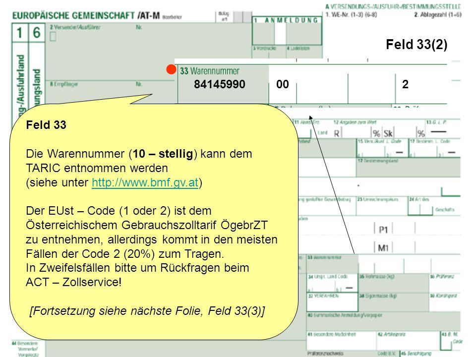 Feld 33(2) Feld 33 Die Warennummer (10 – stellig) kann dem TARIC entnommen werden (siehe unter http://www.bmf.gv.at)http://www.bmf.gv.at Der EUst – Co