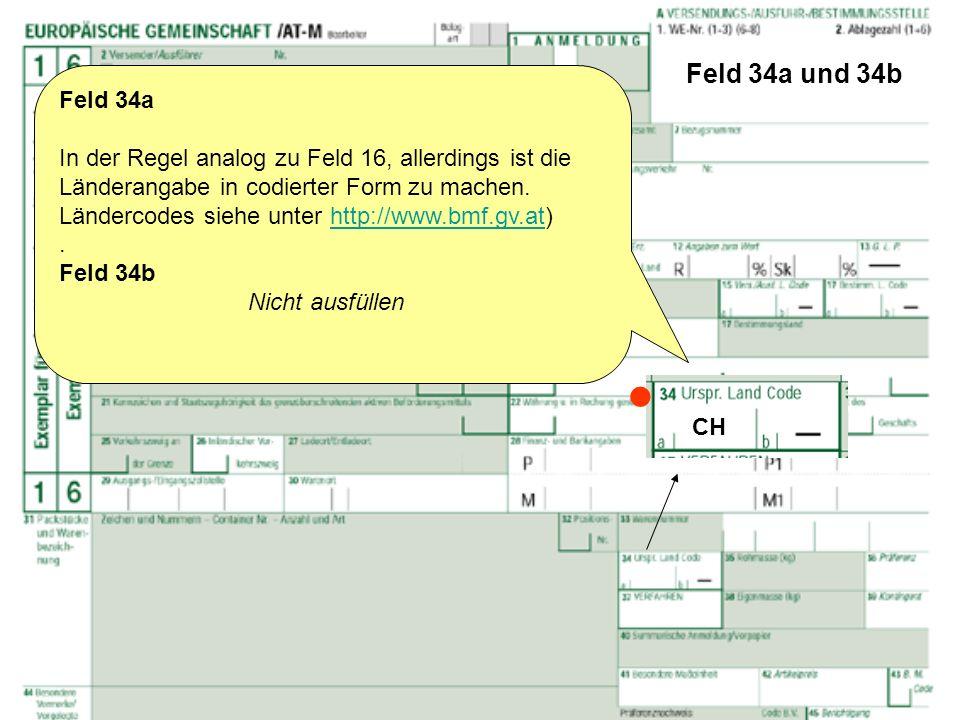 Feld 34a und 34b Feld 34a In der Regel analog zu Feld 16, allerdings ist die Länderangabe in codierter Form zu machen. Ländercodes siehe unter http://
