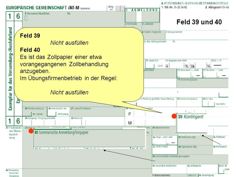 Feld 39 und 40 Feld 39 Nicht ausfüllen Feld 40 Es ist das Zollpapier einer etwa vorangegangenen Zollbehandlung anzugeben. Im Übungsfirmenbetrieb in de