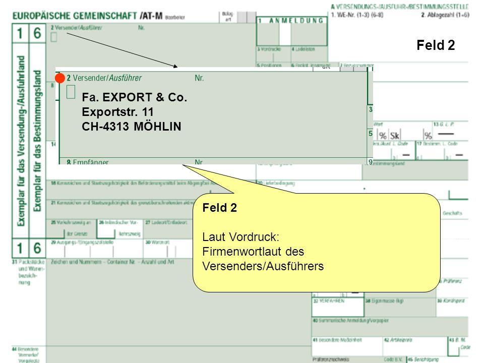 Feld 2 Feld 2 Laut Vordruck: Firmenwortlaut des Versenders/Ausführers Fa. EXPORT & Co. Exportstr. 11 CH-4313 MÖHLIN
