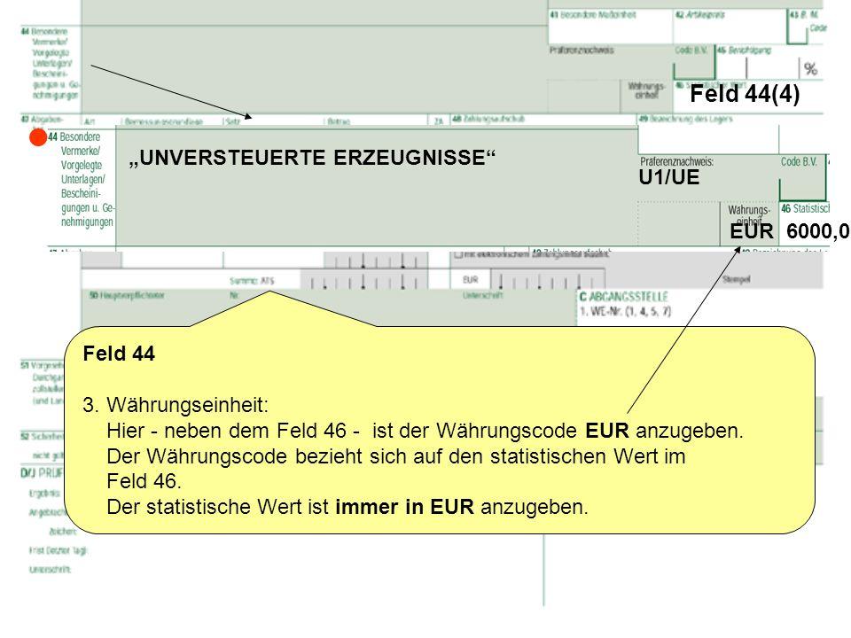 Feld 44(4) Feld 44 3. Währungseinheit: Hier - neben dem Feld 46 - ist der Währungscode EUR anzugeben. Der Währungscode bezieht sich auf den statistisc