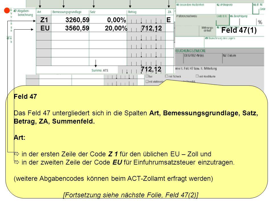 Feld 47(1) Feld 47 Das Feld 47 untergliedert sich in die Spalten Art, Bemessungsgrundlage, Satz, Betrag, ZA, Summenfeld. Art: in der ersten Zeile der