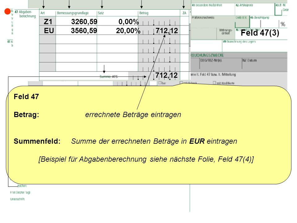 Feld 47(3) Feld 47 Betrag: errechnete Beträge eintragen Summenfeld: Summe der errechneten Beträge in EUR eintragen [Beispiel für Abgabenberechnung sie