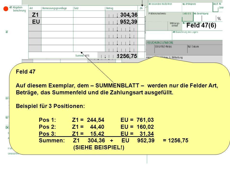 Feld 47(6) Feld 47 Auf diesem Exemplar, dem – SUMMENBLATT – werden nur die Felder Art, Beträge, das Summenfeld und die Zahlungsart ausgefüllt. Beispie
