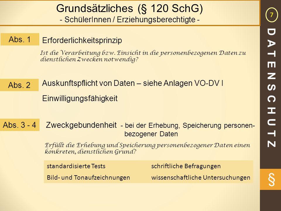DATENSCHUTZ § 7 Grundsätzliches (§ 120 SchG) - SchülerInnen / Erziehungsberechtigte - Ist die Verarbeitung bzw. Einsicht in die personenbezogenen Date