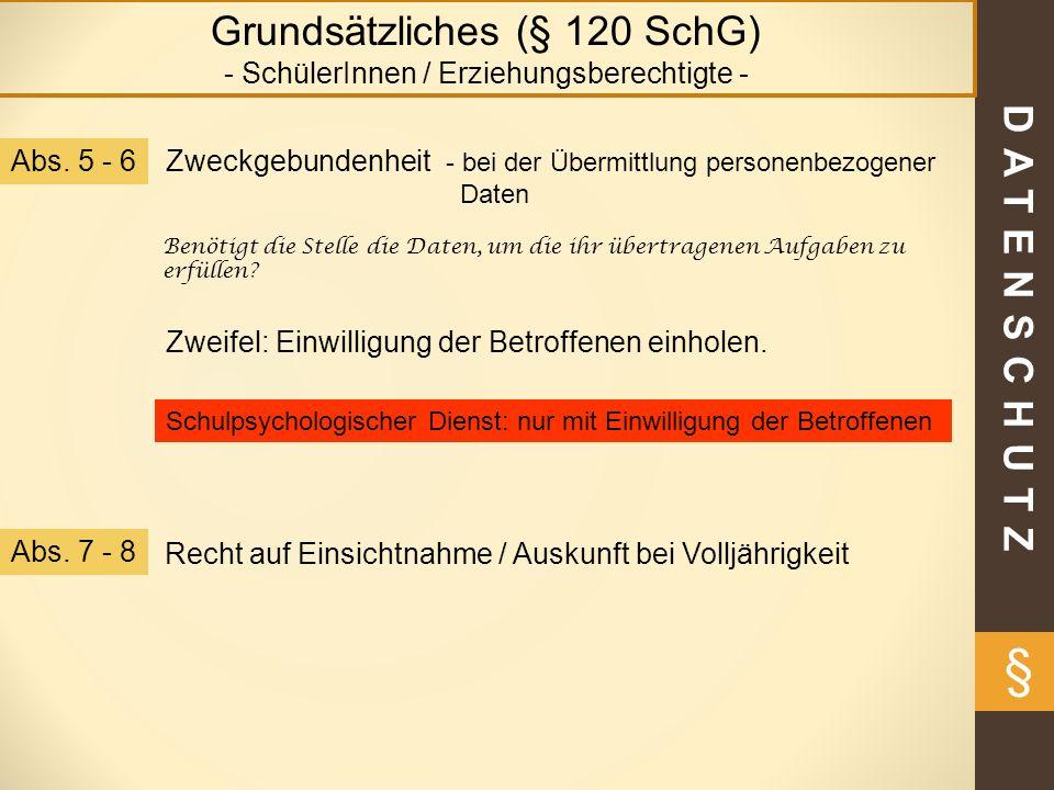 DATENSCHUTZ § Grundsätzliches (§ 120 SchG) - SchülerInnen / Erziehungsberechtigte - Zweckgebundenheit - bei der Übermittlung personenbezogener Daten A