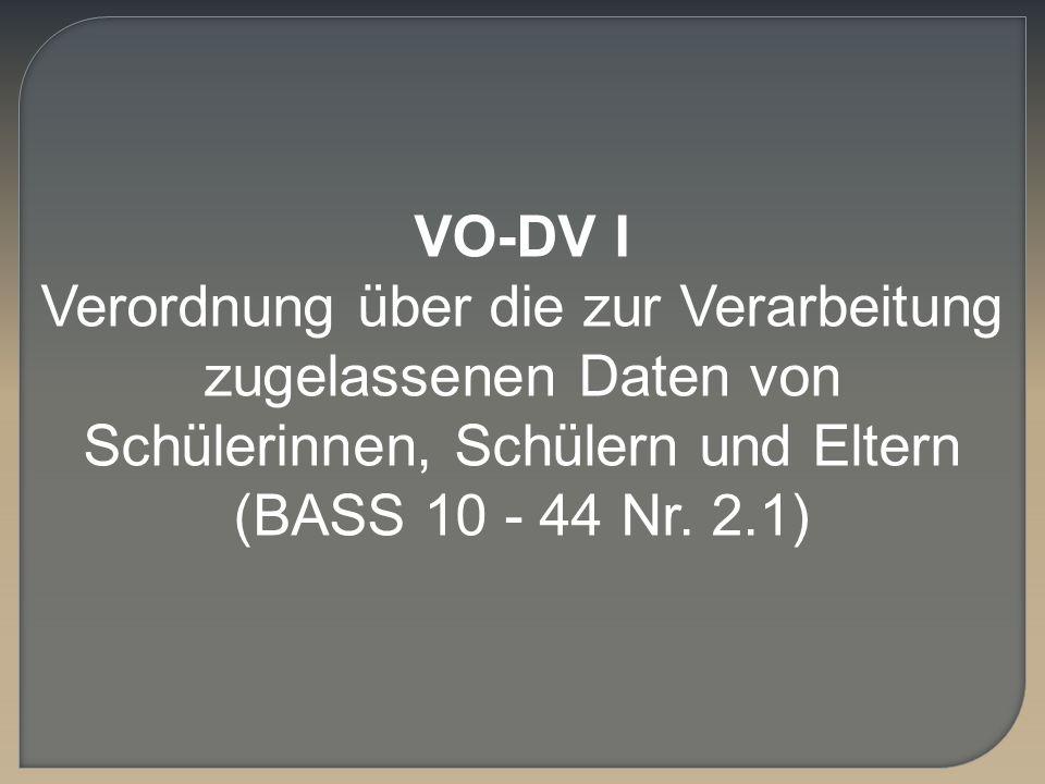 VO-DV I Verordnung über die zur Verarbeitung zugelassenen Daten von Schülerinnen, Schülern und Eltern (BASS 10 - 44 Nr. 2.1)