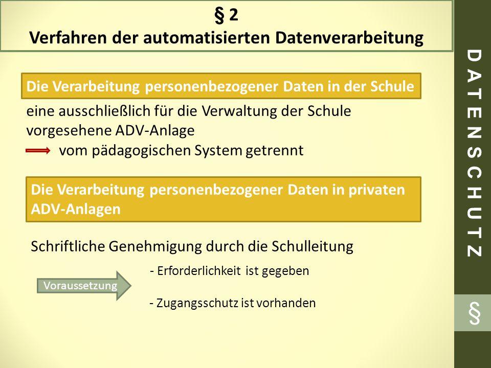 § 2 Verfahren der automatisierten Datenverarbeitung eine ausschließlich für die Verwaltung der Schule vorgesehene ADV-Anlage vom pädagogischen System