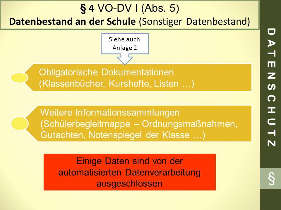 § 4 VO-DV I (Abs. 5) Datenbestand an der Schule (Sonstiger Datenbestand) DATENSCHUTZ § Obligatorische Dokumentationen (Klassenbücher, Kurshefte, Liste