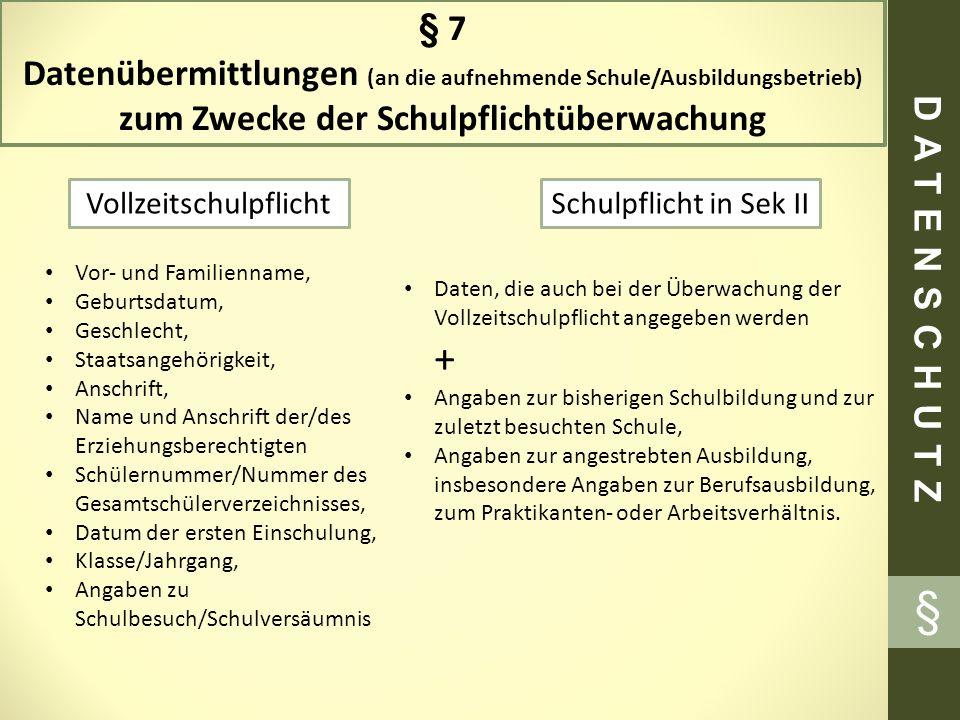 § 7 Datenübermittlungen (an die aufnehmende Schule/Ausbildungsbetrieb) zum Zwecke der Schulpflichtüberwachung VollzeitschulpflichtSchulpflicht in Sek