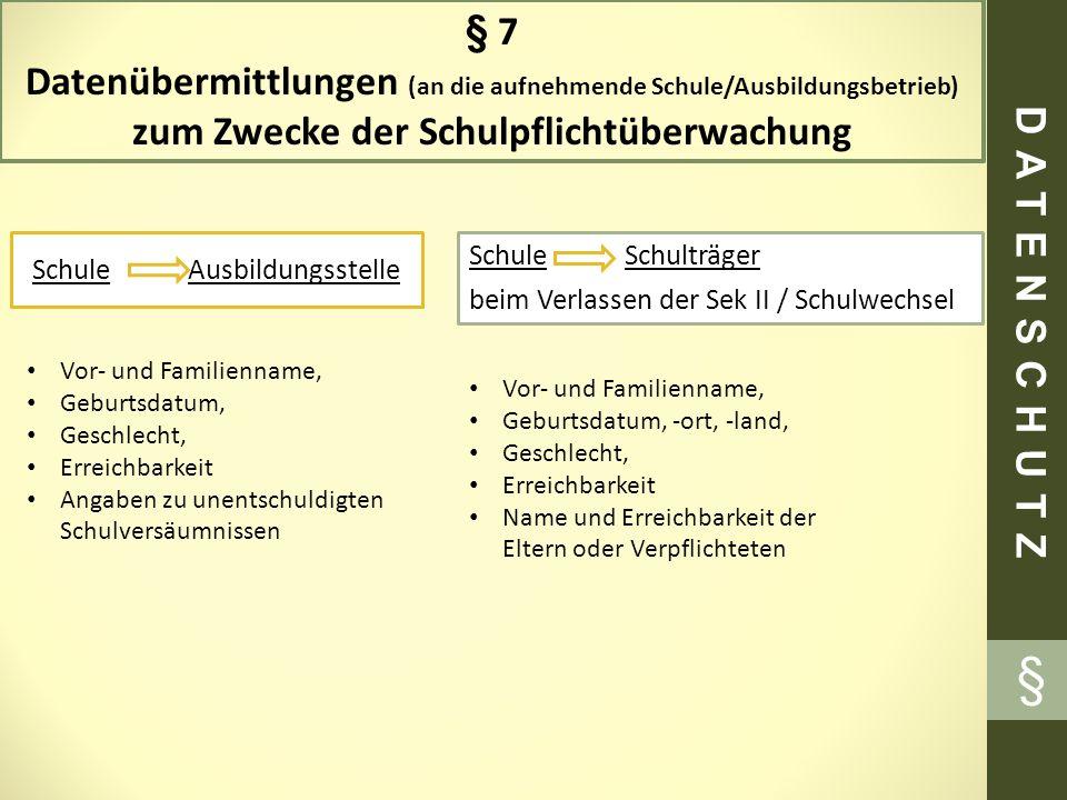 § 7 Datenübermittlungen (an die aufnehmende Schule/Ausbildungsbetrieb) zum Zwecke der Schulpflichtüberwachung Schule Ausbildungsstelle Schule Schulträ