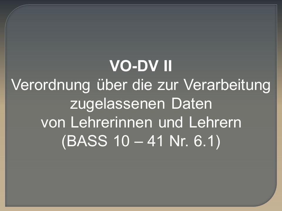 VO-DV II Verordnung über die zur Verarbeitung zugelassenen Daten von Lehrerinnen und Lehrern (BASS 10 – 41 Nr. 6.1)