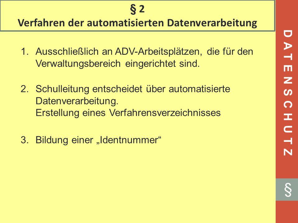§ 2 Verfahren der automatisierten Datenverarbeitung DATENSCHUTZ § 1.Ausschließlich an ADV-Arbeitsplätzen, die für den Verwaltungsbereich eingerichtet