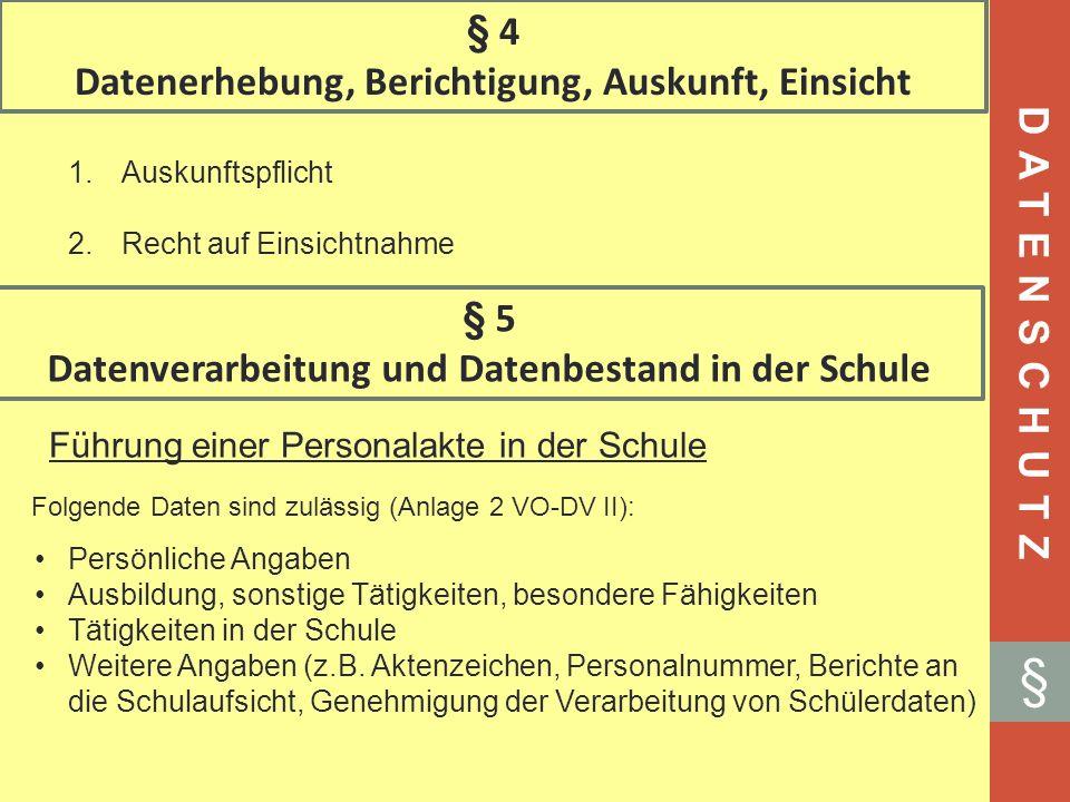 § 4 Datenerhebung, Berichtigung, Auskunft, Einsicht 1.Auskunftspflicht 2.Recht auf Einsichtnahme DATENSCHUTZ § § 5 Datenverarbeitung und Datenbestand