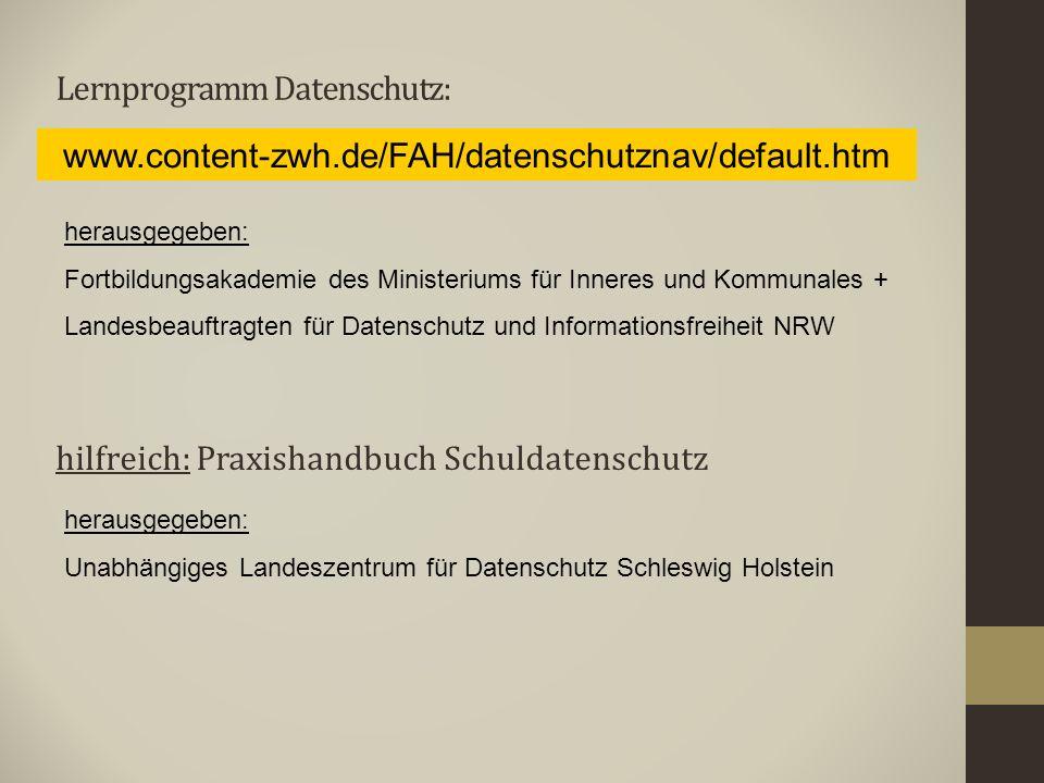 Lernprogramm Datenschutz: www.content-zwh.de/FAH/datenschutznav/default.htm herausgegeben: Fortbildungsakademie des Ministeriums für Inneres und Kommu