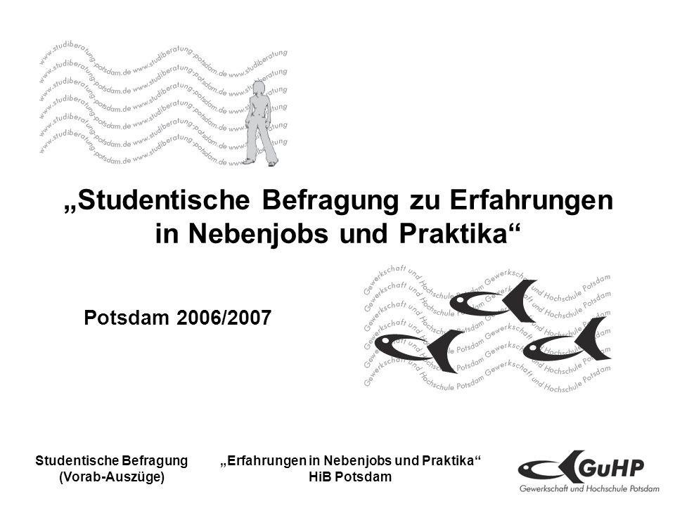 Studentische Befragung (Vorab-Auszüge) Erfahrungen in Nebenjobs und Praktika HiB Potsdam Studentische Befragung zu Erfahrungen in Nebenjobs und Praktika Potsdam 2006/2007