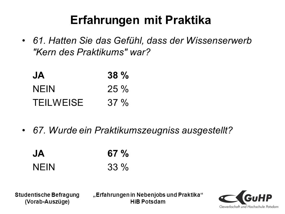 Studentische Befragung (Vorab-Auszüge) Erfahrungen in Nebenjobs und Praktika HiB Potsdam Erfahrungen mit Praktika 61.