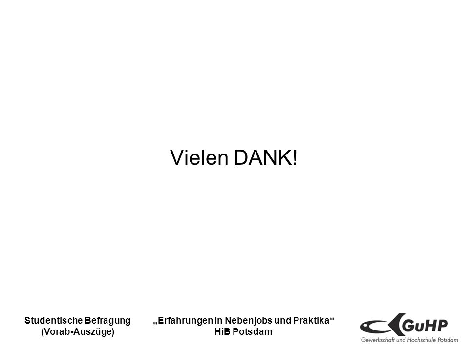 Studentische Befragung (Vorab-Auszüge) Erfahrungen in Nebenjobs und Praktika HiB Potsdam Vielen DANK!