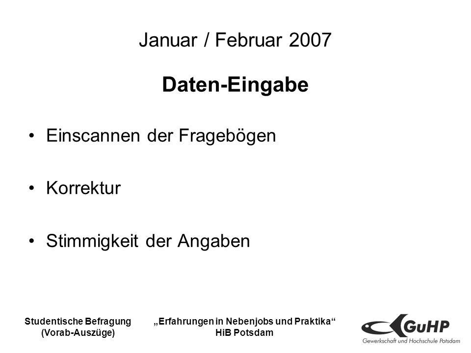 Studentische Befragung (Vorab-Auszüge) Erfahrungen in Nebenjobs und Praktika HiB Potsdam Januar / Februar 2007 Daten-Eingabe Einscannen der Fragebögen Korrektur Stimmigkeit der Angaben