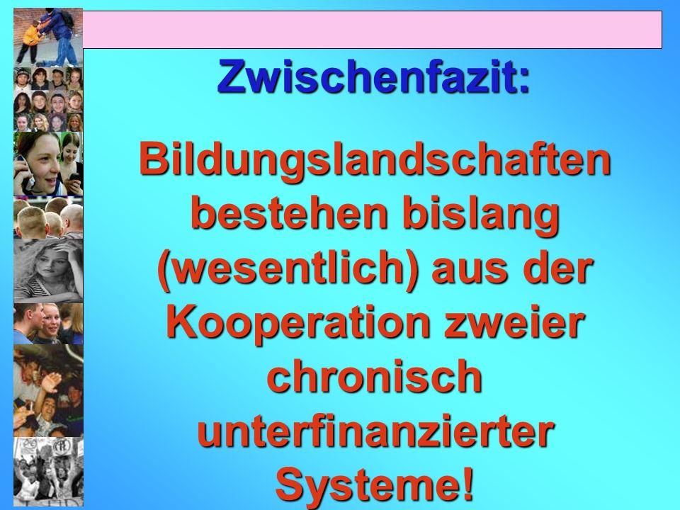 Zwischenfazit: Bildungslandschaften bestehen bislang (wesentlich) aus der Kooperation zweier chronisch unterfinanzierter Systeme!