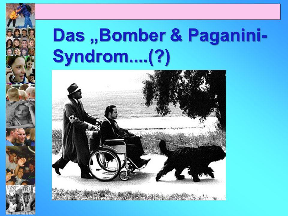 Das Bomber & Paganini- Syndrom....(?)