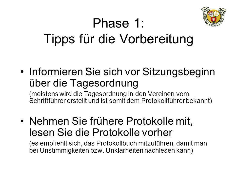 Phase 1: Tipps für die Vorbereitung Informieren Sie sich vor Sitzungsbeginn über die Tagesordnung (meistens wird die Tagesordnung in den Vereinen vom