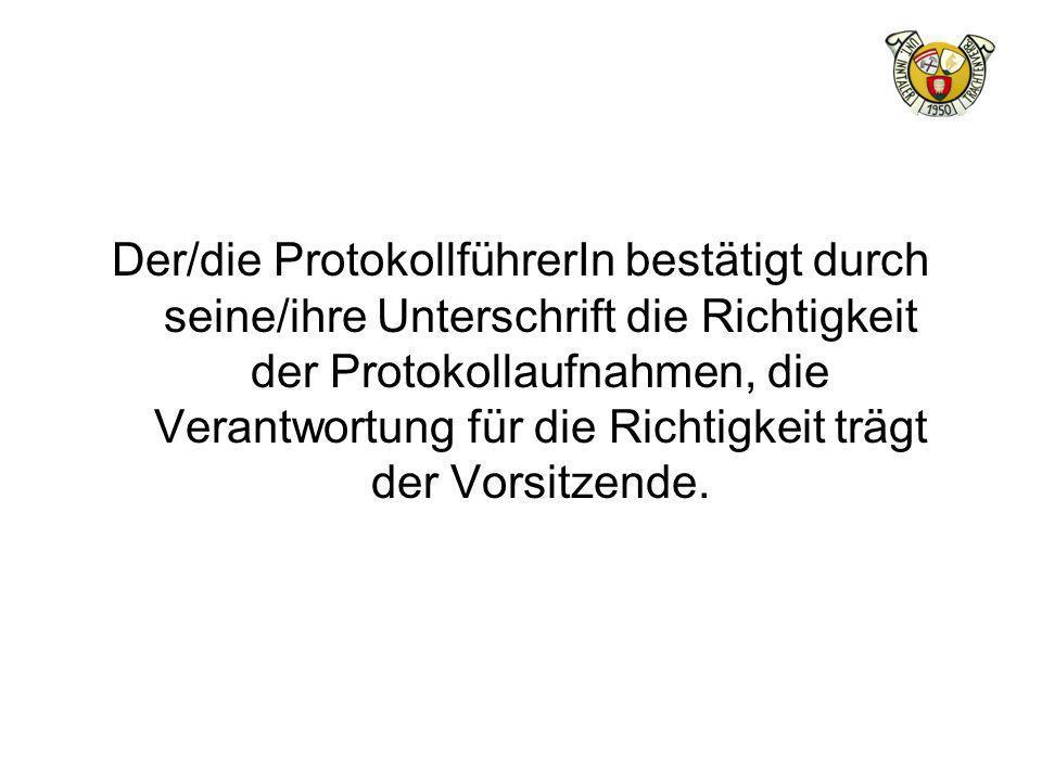 Der/die ProtokollführerIn bestätigt durch seine/ihre Unterschrift die Richtigkeit der Protokollaufnahmen, die Verantwortung für die Richtigkeit trägt