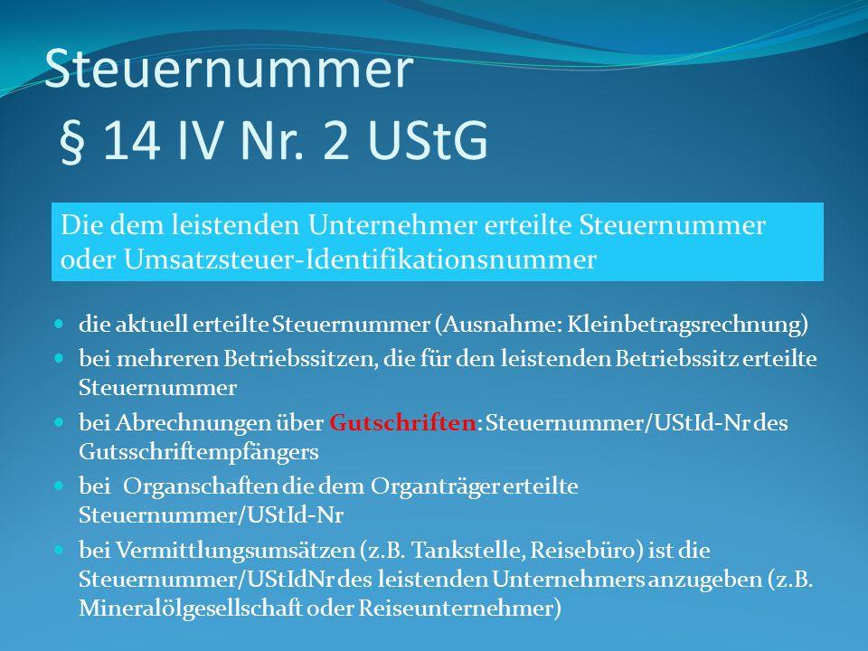 Steuernummer § 14 IV Nr. 2 UStG die aktuell erteilte Steuernummer (Ausnahme: Kleinbetragsrechnung) bei mehreren Betriebssitzen, die für den leistenden