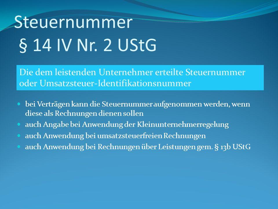 Steuernummer § 14 IV Nr. 2 UStG bei Verträgen kann die Steuernummer aufgenommen werden, wenn diese als Rechnungen dienen sollen auch Angabe bei Anwend