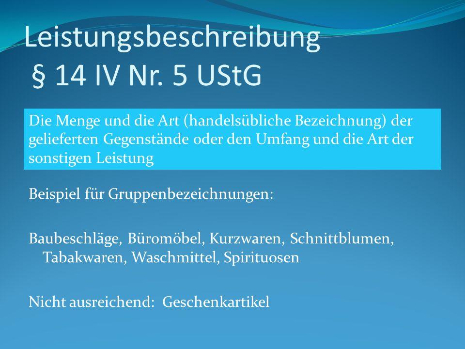 Leistungsbeschreibung § 14 IV Nr. 5 UStG Beispiel für Gruppenbezeichnungen: Baubeschläge, Büromöbel, Kurzwaren, Schnittblumen, Tabakwaren, Waschmittel