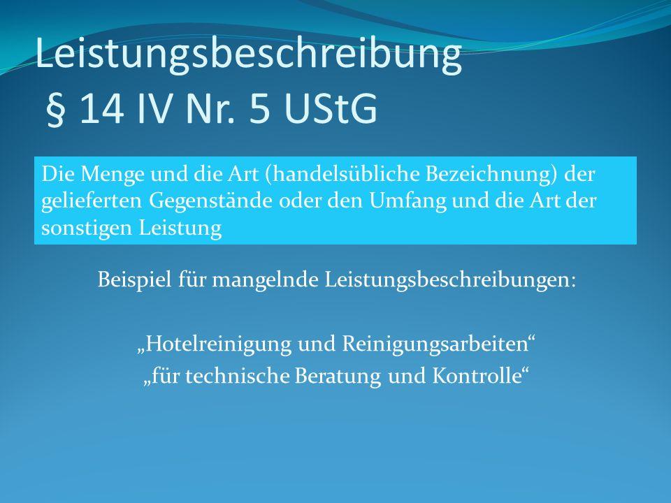 Leistungsbeschreibung § 14 IV Nr. 5 UStG Beispiel für mangelnde Leistungsbeschreibungen: Hotelreinigung und Reinigungsarbeiten für technische Beratung