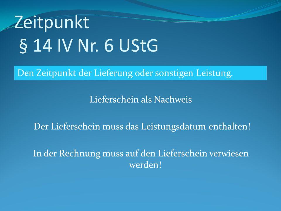 Zeitpunkt § 14 IV Nr. 6 UStG Lieferschein als Nachweis Der Lieferschein muss das Leistungsdatum enthalten! In der Rechnung muss auf den Lieferschein v