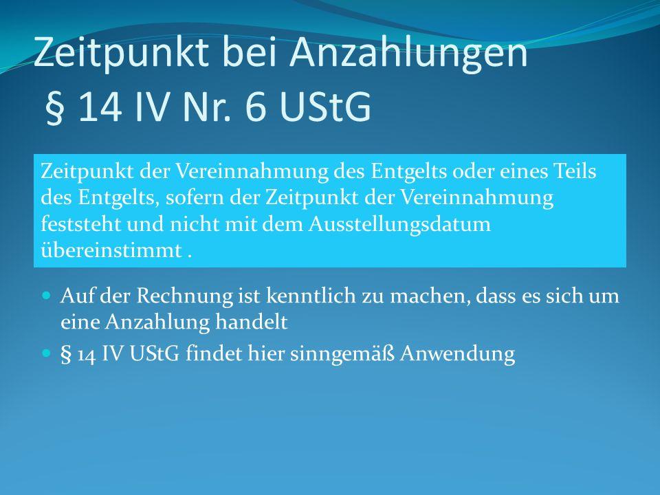 Zeitpunkt bei Anzahlungen § 14 IV Nr.
