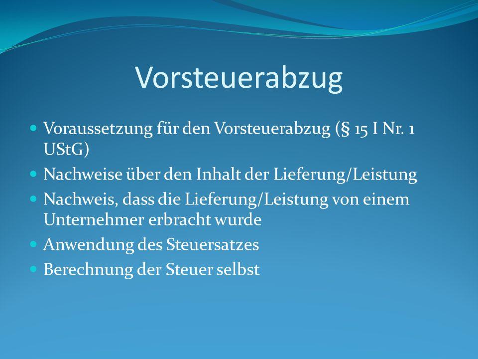 Vorsteuerabzug Voraussetzung für den Vorsteuerabzug (§ 15 I Nr.