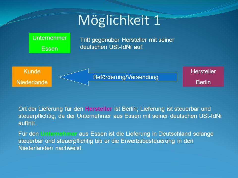 Möglichkeit 1 Hersteller Berlin Kunde Niederlande Beförderung/Versendung Unternehmer Essen Tritt gegenüber Hersteller mit seiner deutschen USt-IdNr auf.