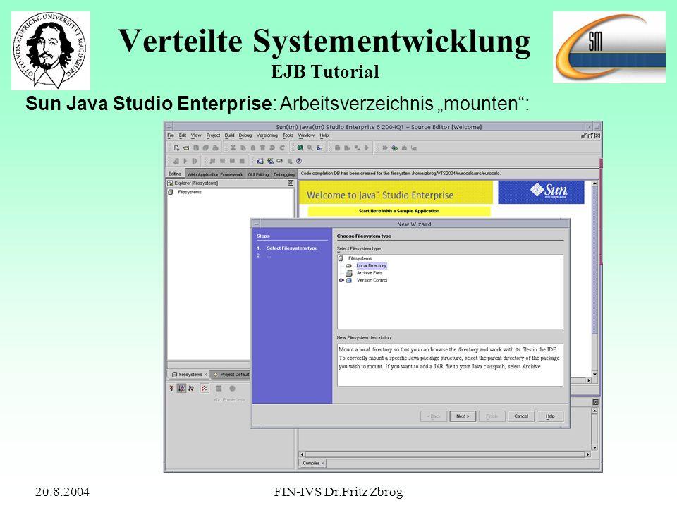 20.8.2004FIN-IVS Dr.Fritz Zbrog Verteilte Systementwicklung EJB Tutorial Sun Java Studio Enterprise: Arbeitsverzeichnis mounten: