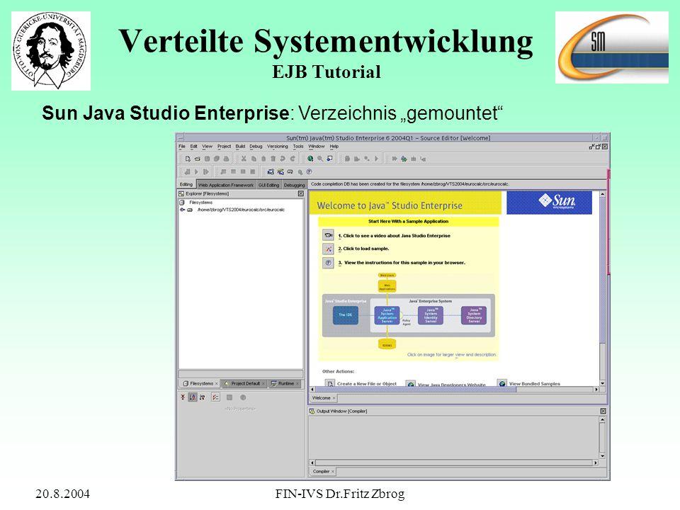 20.8.2004FIN-IVS Dr.Fritz Zbrog Verteilte Systementwicklung EJB Tutorial Sun Java Studio Enterprise: Verzeichnis gemountet