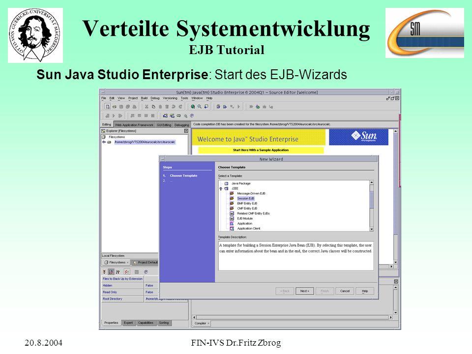 20.8.2004FIN-IVS Dr.Fritz Zbrog Verteilte Systementwicklung EJB Tutorial Sun Java Studio Enterprise: Start des EJB-Wizards